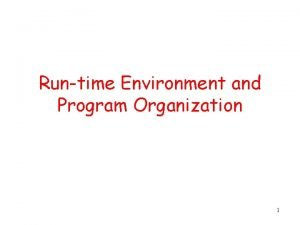 Runtime Environment and Program Organization 1 Outline Management