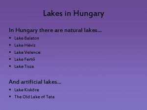 Lakes in Hungary In Hungary there are natural