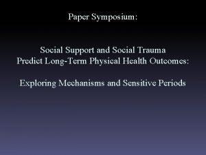 Paper Symposium Social Support and Social Trauma Predict