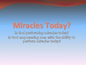 Miracles Today Is God performing miracles today Is