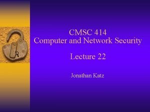 CMSC 414 Computer and Network Security Lecture 22