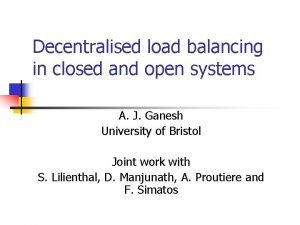 Decentralised load balancing in closed and open systems