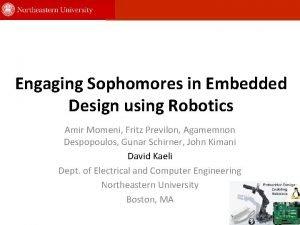 Engaging Sophomores in Embedded Design using Robotics Amir