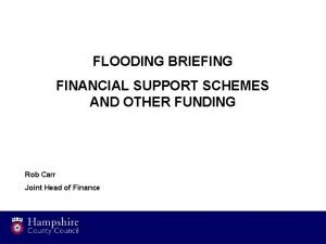 FLOODING BRIEFING FINANCIAL SUPPORT SCHEMES AND OTHER FUNDING