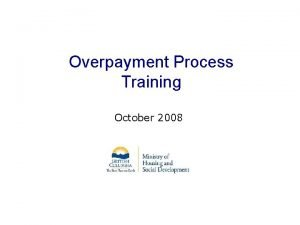 Overpayment Process Training October 2008 October Slide 12008