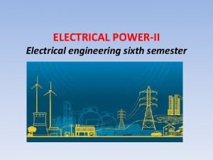 ELECTRICAL POWERII Electrical engineering sixth semester Detailed Contents