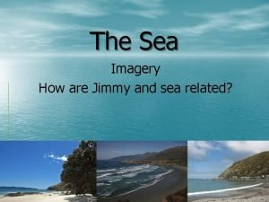 The Sea Imagery How are Jimmy and sea