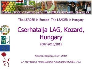 The LEADER in Europe The LEADER in Hungary