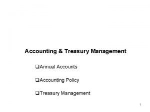 Accounting Treasury Management q Annual Accounts q Accounting
