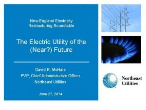 New England Electricity Restructuring Roundtable The Electric Utility