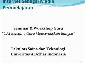 Internet Sebagai Media Pembelajaran Seminar Workshop Guru UAI