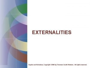 EXTERNALITIES Snyder and Nicholson Copyright 2008 by Thomson