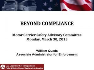BEYOND COMPLIANCE Motor Carrier Safety Advisory Committee Monday
