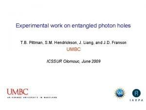 Experimental work on entangled photon holes T B