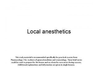 Local anesthetics This study material is recommended specifically