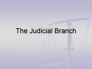 The Judicial Branch The Judicial Branch n Found