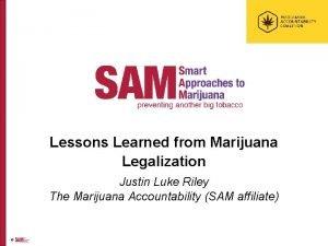 Lessons Learned from Marijuana Legalization Justin Luke Riley