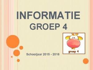INFORMATIE GROEP 4 Schooljaar 2015 2016 LEERKRACHTEN Juf