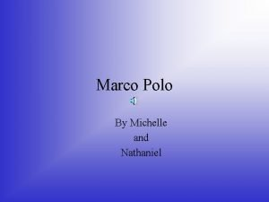 Marco Polo By Michelle and Nathaniel Marco Polos