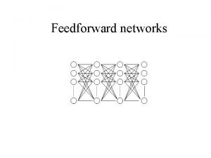 Feedforward networks Complex Network Simpler but still complicated