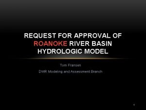 REQUEST FOR APPROVAL OF ROANOKE RIVER BASIN HYDROLOGIC