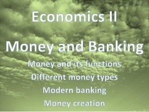 Economics II Money and Banking Money and its