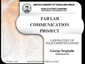 FAB LAB COMMUNICATION PROJECT LABORATORY OF TELECOMMUNICATIONS George