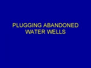 PLUGGING ABANDONED WATER WELLS Introduction Abandoned water wells