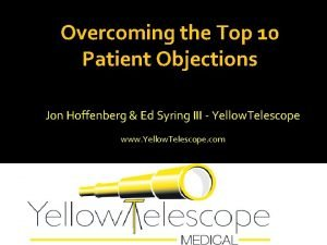 Overcoming the Top 10 Patient Objections Jon Hoffenberg