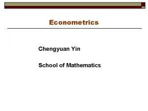 Econometrics Chengyuan Yin School of Mathematics Applied Econometrics