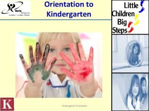 Orientation to Kindergarten Orientation Welcome and Introductions Big