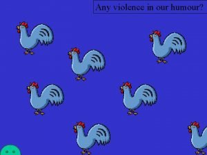 Any violence in our humour Roadkill Any violence