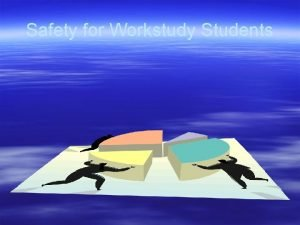 Safety for Workstudy Students Safety for Workstudy Students