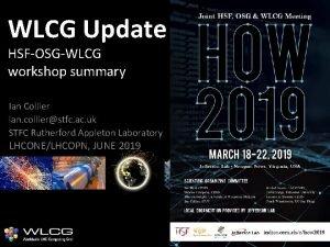 WLCG Update HSFOSGWLCG workshop summary Ian Collier ian