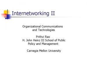 Internetworking II Organizational Communications and Technologies Prithvi Rao