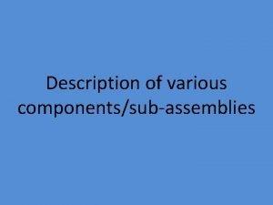 Description of various componentssubassemblies DESCRIPTION NAME OF VARIOUS