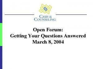 Open Forum Getting Your Questions Answered March 8