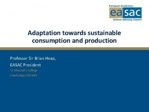 Adaptation towards sustainable consumption and production Professor Sir