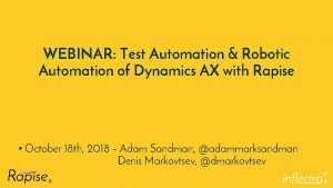 WEBINAR Test Automation Robotic Automation of Dynamics AX