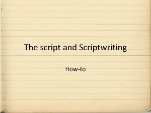 The script and Scriptwriting Howto Howto SCRIPT ELEMENTS