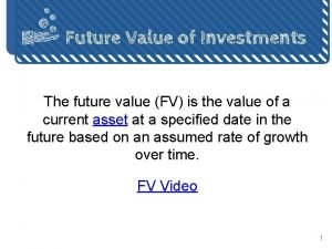 Future Value of Investments The future value FV