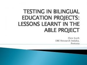 TESTING IN BILINGUAL EDUCATION PROJECTS LESSONS LEARNT IN