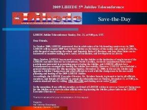 2009 LIHEDE 5 th Jubilee Teleconference SavetheDay LIHEDE