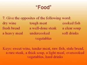 Food 7 Give the opposites of the following