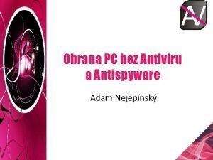 Obrana PC bez Antiviru a Antispyware Adam Nejepnsk