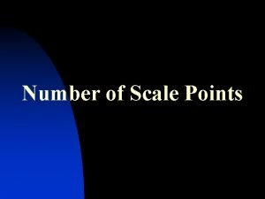 Number of Scale Points 3 Points How would