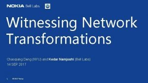 Witnessing Network Transformations Chaoqiang Deng NYU and Kedar