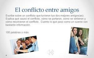 El conflicto entre amigos Escribe sobre un conflicto