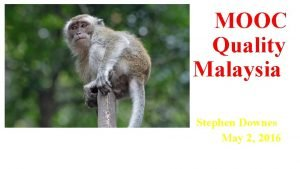 MOOC Quality Malaysia Stephen Downes May 2 2016