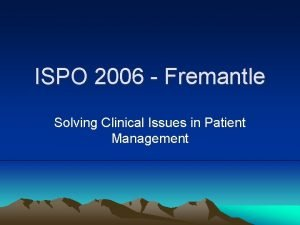 ISPO 2006 Fremantle Solving Clinical Issues in Patient